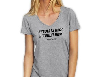 Life Would Be Tragic If It Weren't Funny By Stephen Hawking V-Neck T-Shirt for Ladies Cool Gift
