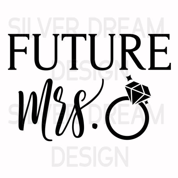 Future Mrs Svg File Bride Svg Bride To Be Svg Fiance