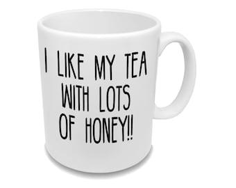 I Like My Tea With Lots Of Honey * Funny Coffee Mug * Custom Tea Cup *
