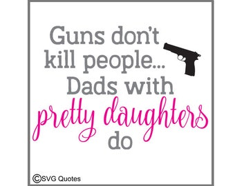 SVG Cutting File Guns don't Kill, Dads do For Cricut Explore, Silhouette & More. Instant Download. Personal/Commercial Use. Vinyl. Printable