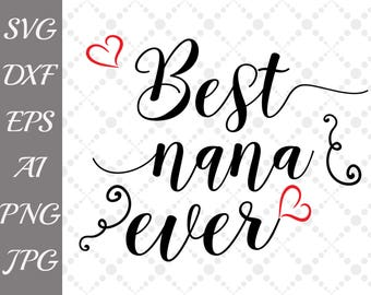 "Best nana ever Svg: ""NANA SVG"" Mothers Day Svg,T shirt design,Mug Svg,Svg Files for Cricut,Svg Cut Files,Nana cut file,Family Quote Svg"
