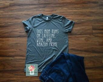 This Mom runs on Caffeine, Wine, and Amazon Prime-Mom Shirt-Mom Life-Mother's day shirt-Wine Shirt