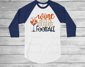 Wine helps me tolerate football / Chicago colors / Chicago Football / Wine / Raglan or Long Sleeve T-Shirt / Football & Wine