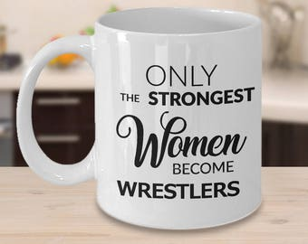 Wrestling Gifts - Wrestling Mug - Wrestler Women - Only the Strongest Women Become Wrestlers Coffee Mug Ceramic Tea Cup Gift for Wrestlers