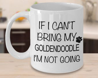 Goldendoodle Gift - Goldendoodle Mug - Goldendoodle Mom - If I Can't Bring My Goldendoodle I'm Not Going Funny Coffee Mug Ceramic Tea Cup