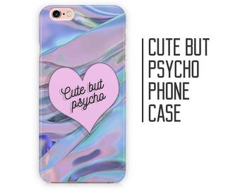 Cute but Psycho Quote Phone Case - Holographic Mermaid - iPhone X 8 Plus 7 6 6s 5 5s 5c SE + Samsung S6 S7 S8+