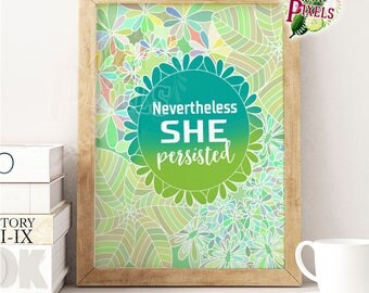 "Inspirational Quote 8"" x 10"" Poster Print (Printable Downloadable File) ""Nevertheless She Persisted"""