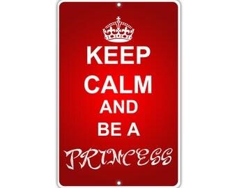 Keep Calm Be A Princess Metal Aluminum Sign