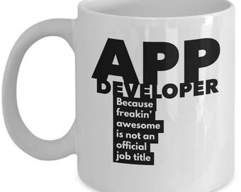 App Developer because freakin' awesome is not an official job title - Unique Gift Coffee Mug