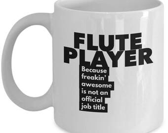 Flute Player because freakin' awesome is not an official job title - Unique Gift Coffee Mug