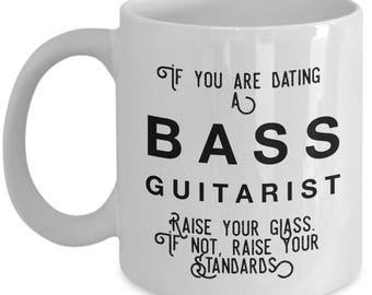if you are dating a Bass Guitarist raise your glass. if not, raise your standards - Cool Valentine's Gift