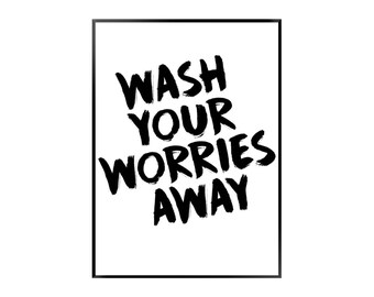 Wash Your Worries Away Print | Bathroom | Black and White | Typography - Cheeky - Poster