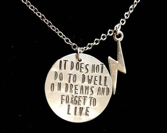 It Does Not Do To Dwell On Dreams & Forget To Live - Harry Potter Necklace