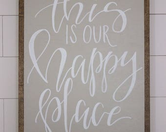 this is our happy place - framed sign - hand lettered sign - fixer upper - hand painted sign - farm house decor - home decor