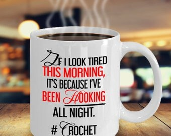 Crochet Coffee mug - Crochet coffee cup - Funny crochet coffee Mug - I've Been Hooking All Night Mug - gift idea - funny crochet mug
