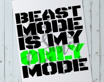 Beast Mode is My Only Mode - Sports - Gym SVG PNG Digital Files