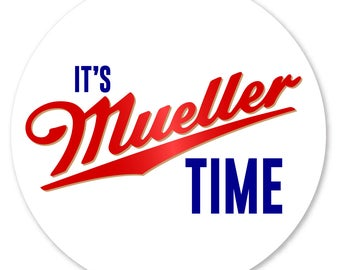 It's Mueller Time - Bumper Sticker Decal - Die-Cut Circle - FREE SHIPPING