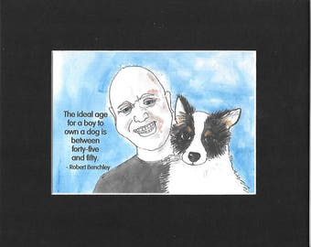 """Robert Benchley - """"The ideal age for a boy to own a dog is between forty-five and fifty."""""""