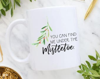 Christmas Coffee Mug | You Can Find Me Under The Mistletoe | Mistletoe Mug | Cozy | Holiday Mug | Holiday Gift | Winter Mug | Friend Gift