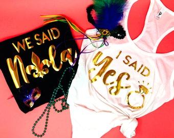 I Said Yes We Said Nola Bachelorette Party Shirts And Tanks Bachelorette in New Orleans, I said Yes They Said Nola, Vegas, Miami