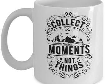 Collect Moments Not Things - Coffee Mug