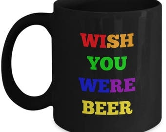Wish You Were Beer - Gifts for man-Gifts for a love beer- Mug for beer