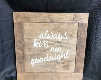 "Engraved ""Always Kiss Me Goodnight"" wooden sign.  Can personalized.  Stained and engraved.  Engraved letters are painted white."