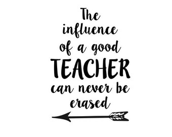 The Influence of a good teacher can never be erased svg, teacher svg, teacherlife svg, love your teacher svg, cricut cameo cutting file, SVG
