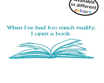 Decal Sticker When I've Had Too Much Reality I Open A Book Car / Laptop / Wall / Door / Home Decor