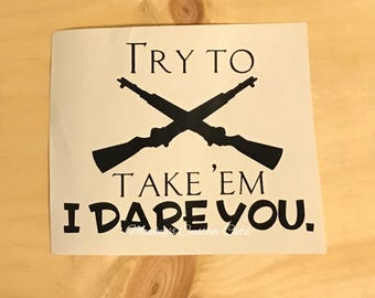 Try to Take 'Em I Dare You Car Decal, Gun Decal, Guns, Leave My Guns Alone Car Decal, Second Amendment Right, Second Amendment Decal, Gun