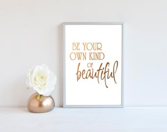 Real Foil Print -Be Your own Kind of Beautiful Prints, Home Decor Wall Art, Gold, Gopper, Silver