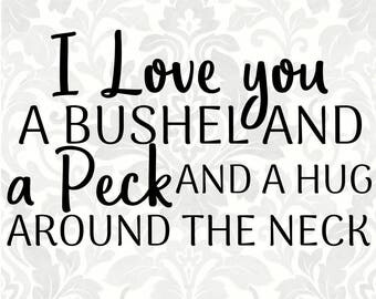 I love you a bushel and a peck and a hug around the neck (SVG, PDF, Digital File Vector Graphic)