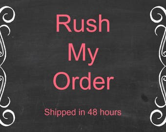 Rush My Order - Order Ships Within 48 Hours!