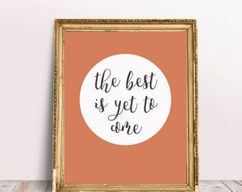 The Best is yet to Come Downloadable Printable Wall Art