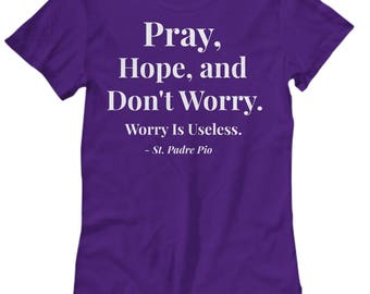"Christian Gift Idea - Saint Quote T-Shirt - Padre Pio! ""Pray, Hope, and Don't Worry. Worry is Useless."" Women's Sizes - 7 BEAUTIFUL COLORS!"