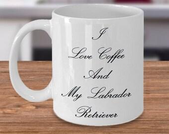"""Unique Gift Idea for a Classy Person - 11 or 15 oz Mug!  """"I Love Coffee and My Labrador Retriever"""" - Ceramic"""