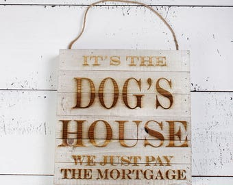 Its the Dog's House We Just Pay The Mortgage Home Decor Wall Art