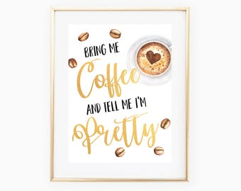 Bring Me Coffee and Tell Me I'm Pretty - Kitchen Quote Print - Faux Gold Foil Print - Coffee Quote - Cafe Print - Coffee Lover Art