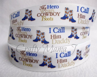 """SALE Cowboy Themed """" My Hero Wears Cowboy Boots, I call Him Daddy"""" 7/8"""" Grosgrain Ribbon by the yard. Choose between 3/5/10 yards. With boot"""