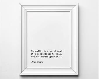 Vincent Van Gogh Quote, Normality is a Paved Road Quote , Van Gogh Literary Art Print, Printable Quote, Printable Art, Typewriter Font