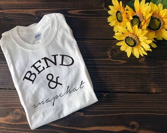 Bend & Snapchat | T - Shirt or Racerback Tank Top | Custom T Shirt | Create Your Own T Shirt | Custom Sayings | Graphic Tees | T Shirts |