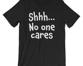 Shh, No One Cares T-Shirt