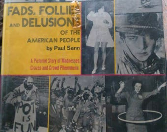Fads, Follies, and Delusions of the American People by Paul Sann 1967