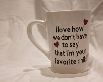 I Love How We Don't Have to Say That I'm Your Favorite Child Coffee Mug