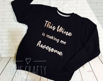 This wine is making me awesome! Unisex sweat top! Rose gold metallic finish  made to order