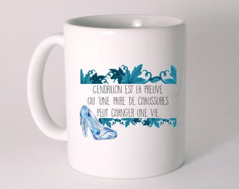 """MUG ceramic """"Cinderella is proof that a pair of shoes can change a life"""""""