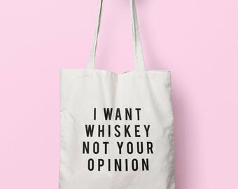 I Want Whiskey Not Your Opinion Tote Bag Long Handles TB1983