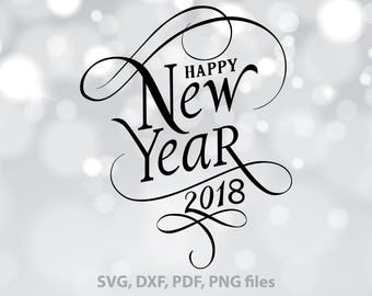 Happy New year SVG, New Year DXF, 2018 Cut File, Ney Year eve clip art, New years PNG, 2018 Cricut, New Year Silhouette, New Year design