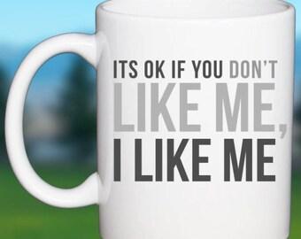 Office Coffee Mug If You Don't Like Me Thats Ok I Like Me