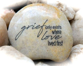 Inspirational Rock, Engraved Word Rocks, Grief Only Exists Where Love Lived First ~ Engraved Rock